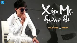 Xin Mẹ Đừng Đi - Hoàng Minh [MV Lyrics]