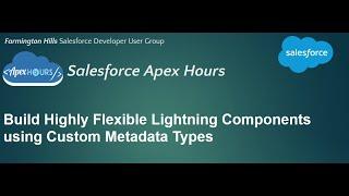 Build highly flexible lightning components using Custom Metadata Types