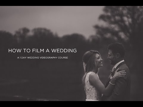 HOW TO FILM A WEDDING: One day wedding videography course ...