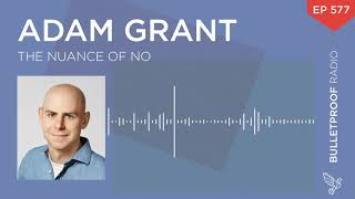 The Nuance of No - Adam Grant #577