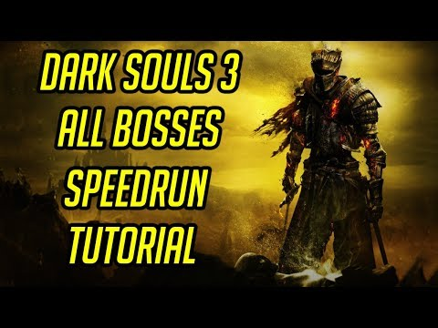 Dark Souls 3 All Bosses Speedrun Tutorial