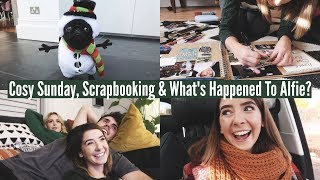 COSY SUNDAY, SCRAPBOOKING & WHAT'S HAPPENED TO ALFIE?