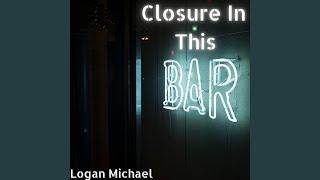 Logan Michael Closure In This Bar