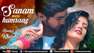 Khwahish Gal | Sanam Mere Humraaz - Reprised  | Bollywood Romantic Recreated Song