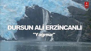 """DURSUN ALİ ERZİNCANLI  """"YAĞMUR"""""""