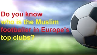 Do you know who is the Muslim footballer in Europe's top clubs?