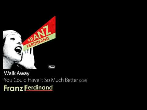 Walk Away - You Could Have It So Much Better [2005] - Franz Ferdinand