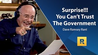 Surprise!!! You Can't Trust The Government - Dave Ramsey Rant