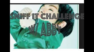 SNIFF IT CHALLENGE W/ Abby