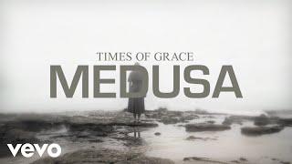 TIMES OF GRACE – Medusa