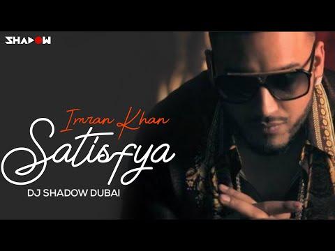 Imran Khan | Satisfya | DJ Shadow Dubai Remix