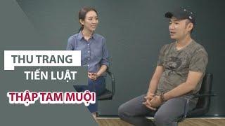 Vợ chồng Thu Trang – Tiến Luật nói về cơn sốt phim THẬP TAM MUỘI