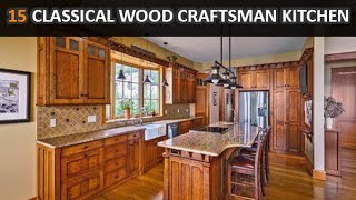 15 Classical Natural Wood Craftsman Kitchen Design Ideas - DecoNatic