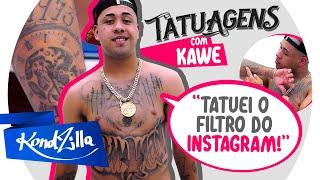 Tatuagens com KAWE – Nunca Paguei Tatuagem