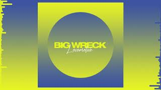 Big Wreck   Locomotive (Official Audio)