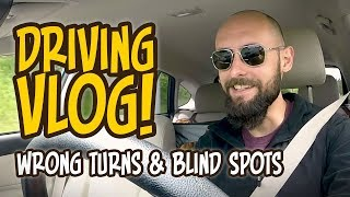 Driving Vlog - Wrong Turns & Checking Blind Spots