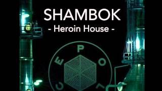 Shambok -  Heroin House 3