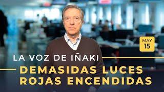 La Voz De Iñaki | 15/05/19 | Demasiadas Luces Rojas Encendidas