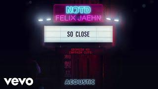 NOTD, Felix Jaehn, Georgia Ku   So Close (Audio  Acoustic) Ft. Captain Cuts
