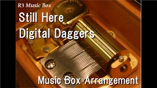 Still HereDigital Daggers [Music Box]