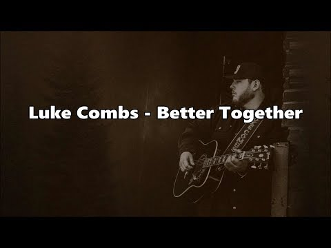 Luke Combs - Better Together - Lyrics