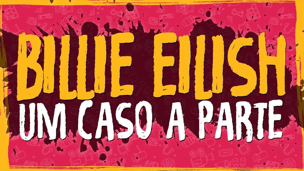 Billie Eilish – Um Caso a Parte
