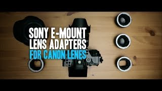 Sony E-Mount Adapters For Canon EF Lenes - 2019 Update