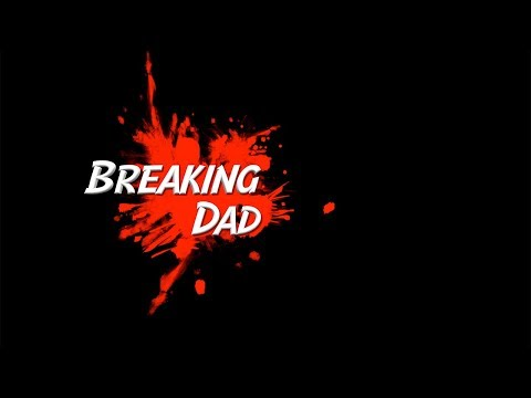 Breaking Dad Official Intro Video