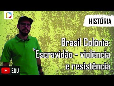 História do Brasil - Brasil Colônia: Escravidão - violência e resistência