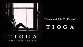 "TIOGA - ""Don't Ask Me To Dance"" (Audio)"
