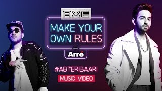 #AbTeriBaari Feat. Ayushmann Khurrana X Naezy | Axe #MakeYourOwnRules