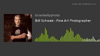 Bill Schwab - Fine Art Photographer