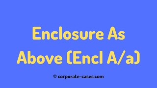 Enclosure As Above (Encl: A/a) Meaning & Example