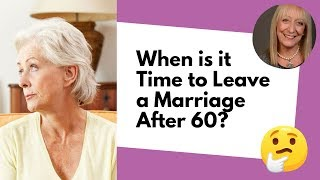 When is it Time to Leave a Marriage After 60? Look for These Signs!   Divorce After 60