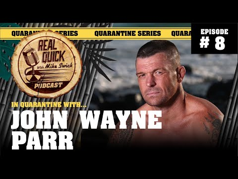 In Quarantine with… EP #8 – John Wayne Parr – Real Quick with Mike Swick Podcast