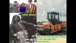 Hobart Paving [Mackin' Maddy In Tha Mornin' Mix] - Saint Etienne