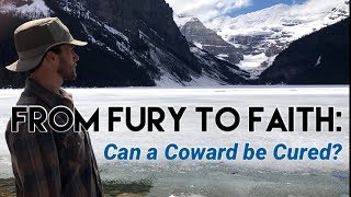 From Fury to Faith: Can a Coward Be Cured?