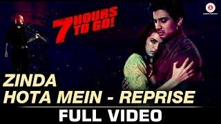 Zinda Hota Mein-Reprise | Full Video | 7 Hours to Go | Shiv P