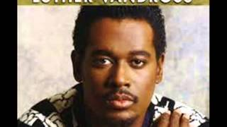 Love Won't Let Me Wait...by: Luther Vandross