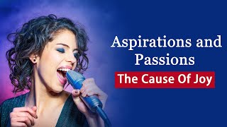 Aspirations and Passions - The Cause Of Joy | Best Motivational Video