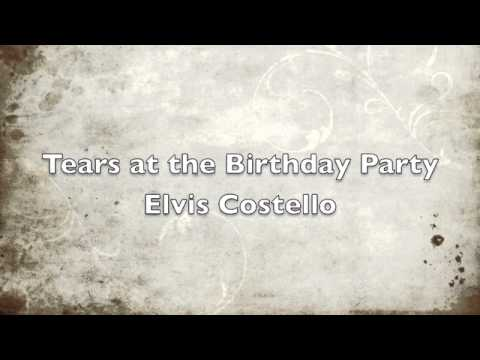 Tears at the birthday party elvis costello and Burt Bacharach