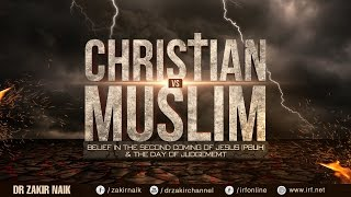 CHRISTIAN VS MUSLIM: BELIEF IN THE SECOND COMING OF JESUS (PBUH) & THE DAY OF JUDGEMEMT - DR ZAKIR