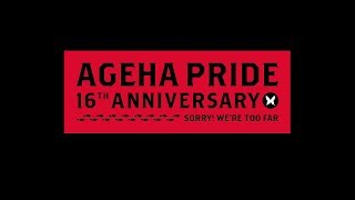 ageHa16th Anniversary  AGEHAPRIDE Sorry Were too far