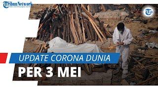 Update Corona Dunia 3 Mei 2021: Total 131,4 Juta Positif Covid-19, India Hampir Catat 20 Juta Kasus