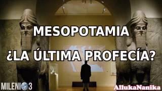 Milenio 3   Mesopotamia ¿La última Profecía?