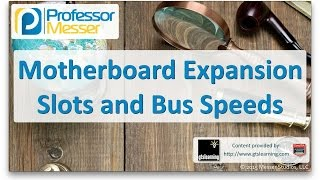 Motherboard Expansion Slots and Bus Speeds - CompTIA A+ 220-901 - 1.2