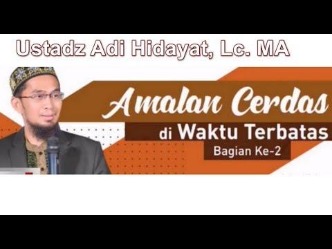 Amalan Cerdas di Waktu Terbatas Ustadz Adi Hidayat, Lc. MA