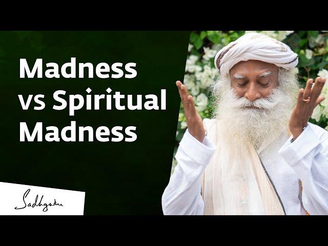 Madness vs Spiritual Madness