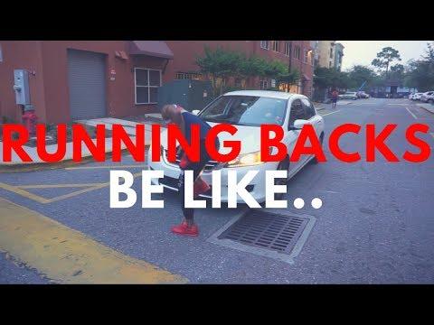 RUNNING BACKS BE LIKE..