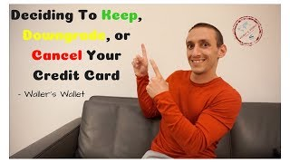 Deciding to Keep, Downgrade, or Cancel Your Credit Card- Waller's Wallet